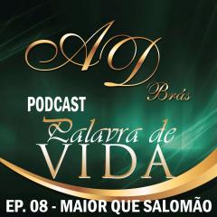"""Episódio 08 – """"Maior que Salomão"""" – PodCast PALAVRA DE VIDA"""